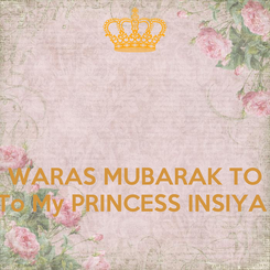 Poster:    WARAS MUBARAK TO To My PRINCESS INSIYA