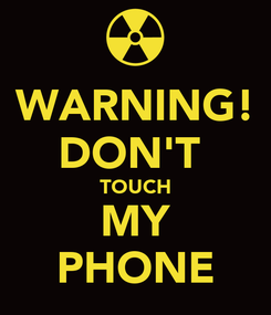 Poster: WARNING! DON'T  TOUCH MY PHONE