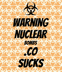 Poster: warning NUCLEAR BOMBS .CO SUCKS