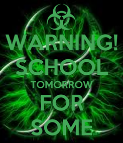 Poster: WARNING! SCHOOL TOMORROW FOR SOME