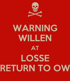 Poster: WARNING WILLEN AT LOSSE RETURN TO OW