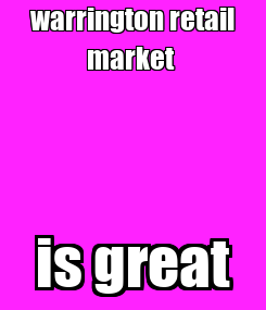 Poster: warrington retail market  is great