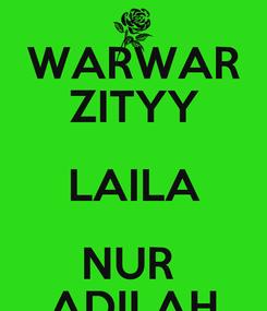 Poster: WARWAR ZITYY LAILA NUR  ADILAH