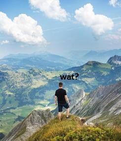 Poster: wat?