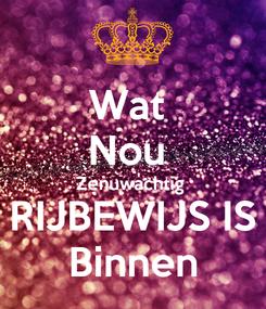 Poster: Wat  Nou  Zenuwachtig  RIJBEWIJS IS Binnen