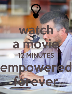 Poster: watch a movie 12 MINUTES empowered forever
