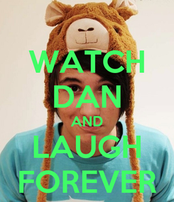 Poster: WATCH DAN AND LAUGH FOREVER