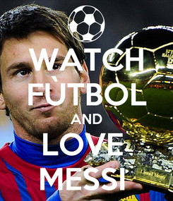 Poster: WATCH FÙTBOL AND LOVE  MESSI