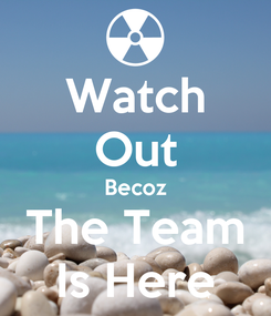 Poster: Watch Out Becoz The Team Is Here