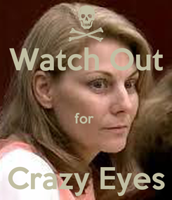 Poster: Watch Out  for   Crazy Eyes
