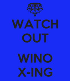Poster: WATCH OUT  WINO X-ING