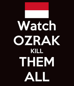 Poster: Watch OZRAK KILL THEM ALL