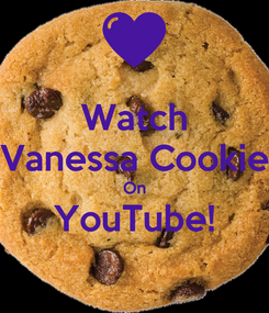 Poster: Watch Vanessa Cookie On YouTube!