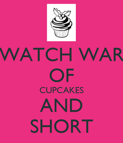 Poster: WATCH WAR OF CUPCAKES AND SHORT