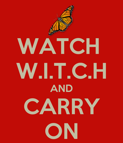 Poster: WATCH  W.I.T.C.H AND CARRY ON