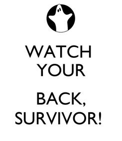 Poster: WATCH  YOUR  BACK, SURVIVOR!