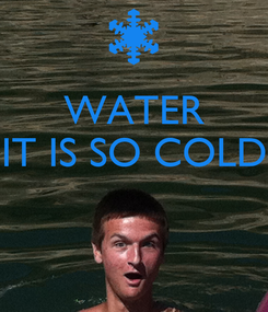 Poster: WATER IT IS SO COLD