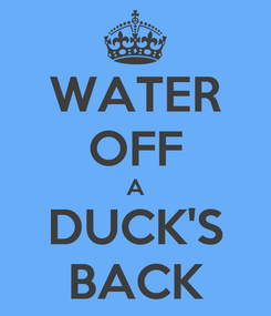 Poster: WATER OFF A DUCK'S BACK
