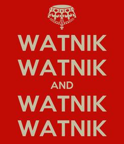 Poster: WATNIK WATNIK AND WATNIK WATNIK