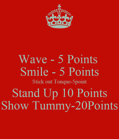 Poster: Wave - 5 Points  Smile - 5 Points Stick out Tonque-5point Stand Up 10 Points Show Tummy-20Points