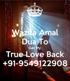 Poster: Wazifa Amal Dua To Get My True Love Back +91-9549122908