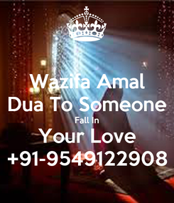 Poster: Wazifa Amal Dua To Someone Fall In Your Love +91-9549122908