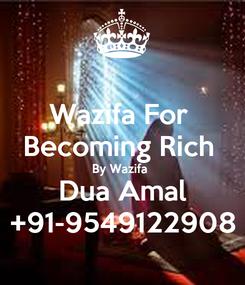 Poster: Wazifa For  Becoming Rich  By Wazifa  Dua Amal +91-9549122908