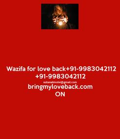Poster:  Wazifa for love back+91-9983042112 +91-9983042112 sultanalimolvi@gmail.com bringmyloveback.com ON