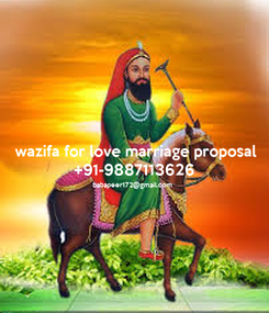 Poster:  wazifa for love marriage proposal +91-9887113626 babapeer172@gmail.com