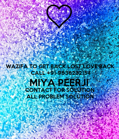Poster: WAZIFA TO GET BACK LOST LOVE BACK  CALL +91-9636232154 MIYA PEERJI CONTACT FOR SOLUTION ALL PROBLEM SOLUTION