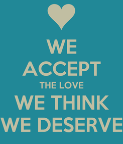 Poster: WE ACCEPT THE LOVE WE THINK WE DESERVE