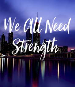 Poster: We All Need Strength