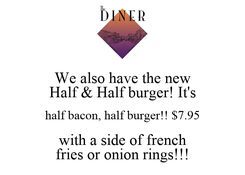 Poster: We also have the new Half & Half burger! It's half bacon, half burger!! $7.95 with a side of french fries or onion rings!!!