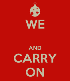 Poster: WE  AND CARRY ON