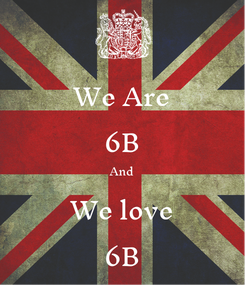 Poster: We Are 6B And We love 6B