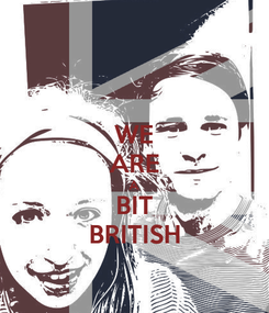 Poster: WE ARE A BIT BRITISH