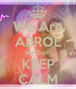 Poster: We Are ABROL We Don't KEEP CALM