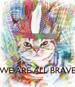 Poster:     WE ARE ALL BRAVE