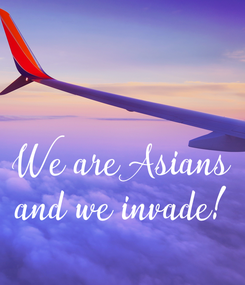 Poster: We are Asians and we invade!