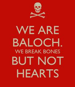 Poster: WE ARE BALOCH. WE BREAK BONES BUT NOT HEARTS