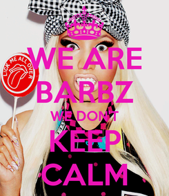 Poster: WE ARE BARBZ WE DON'T KEEP CALM