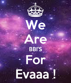 Poster: We Are BBI'S For Evaaa !