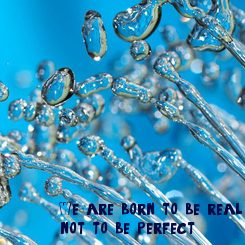 Poster: We are born to be real not to be perfect.