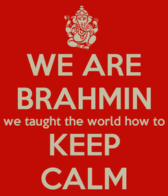Poster: WE ARE BRAHMIN we taught the world how to KEEP CALM