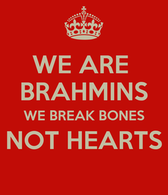 Poster: WE ARE  BRAHMINS WE BREAK BONES NOT HEARTS
