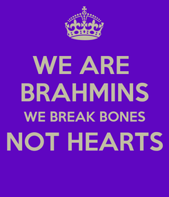 Poster: WE ARE  BRAHMINS WE BREAK BONES NOT HEARTS