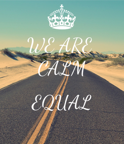 Poster: WE ARE  CALM  EQUAL
