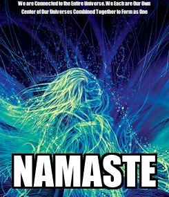 Poster: We are Connected to the Entire Universe. We Each are Our Own Center of Our Universes Combined Together to Form as One NAMASTE