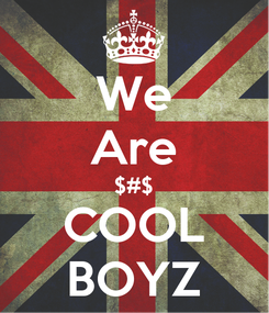 Poster: We Are $#$ COOL BOYZ