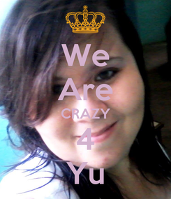 Poster: We Are CRAZY 4 Yu